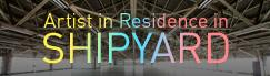 Artist-in-Residence in SHIPYARD